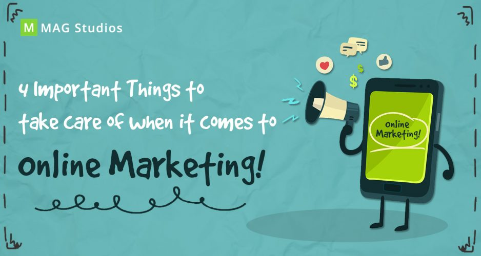 4 Important Things to take care of when it comes to Online Marketing!
