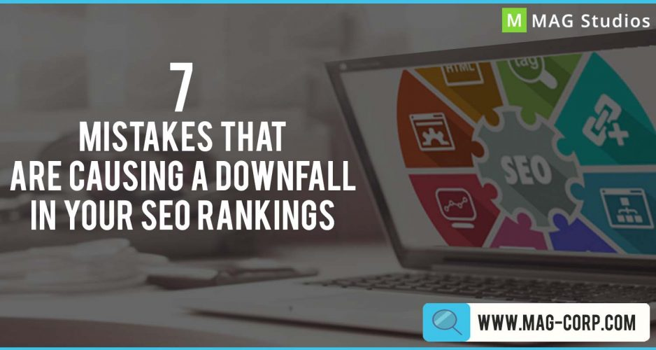 7 MISTAKES THAT ARE CAUSING A DOWNFALL IN YOUR SEO RANKINGS