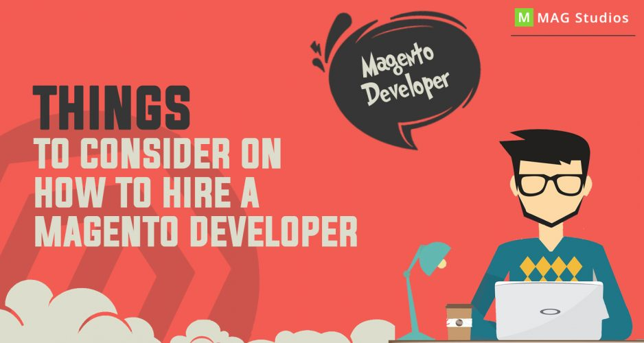 Things to Consider on How to Hire a Magento Developer