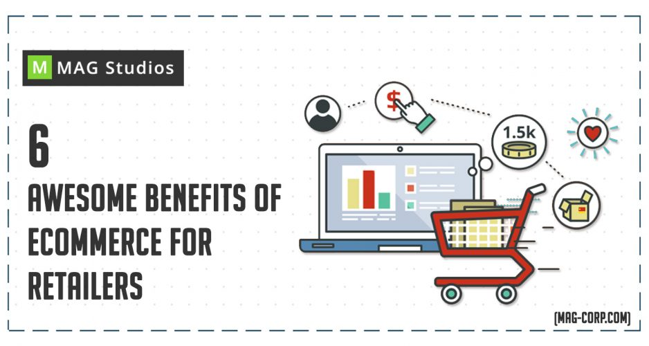 6 Awesome Benefits of Ecommerce for Retailers