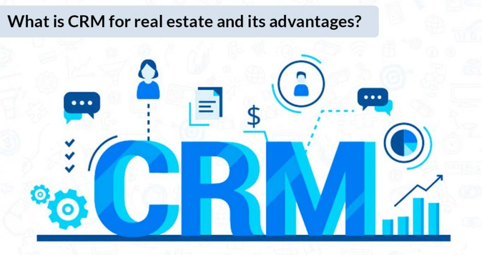 What is CRM for real estate and its advantages?