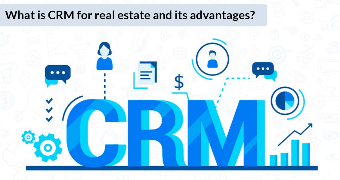 What is CRM for real estate and its advantages